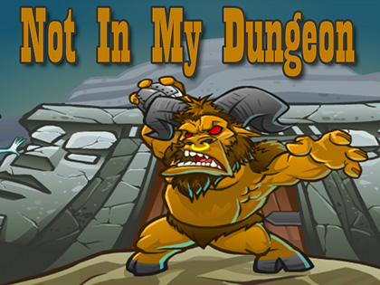 Not In My Dungeon